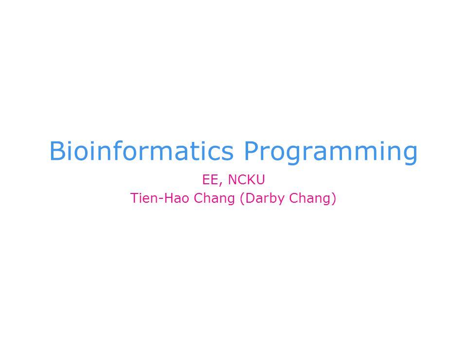 Bioinformatics Programming EE, NCKU Tien-Hao Chang (Darby Chang)