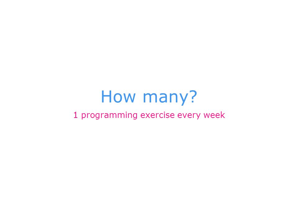 How many? 1 programming exercise every week