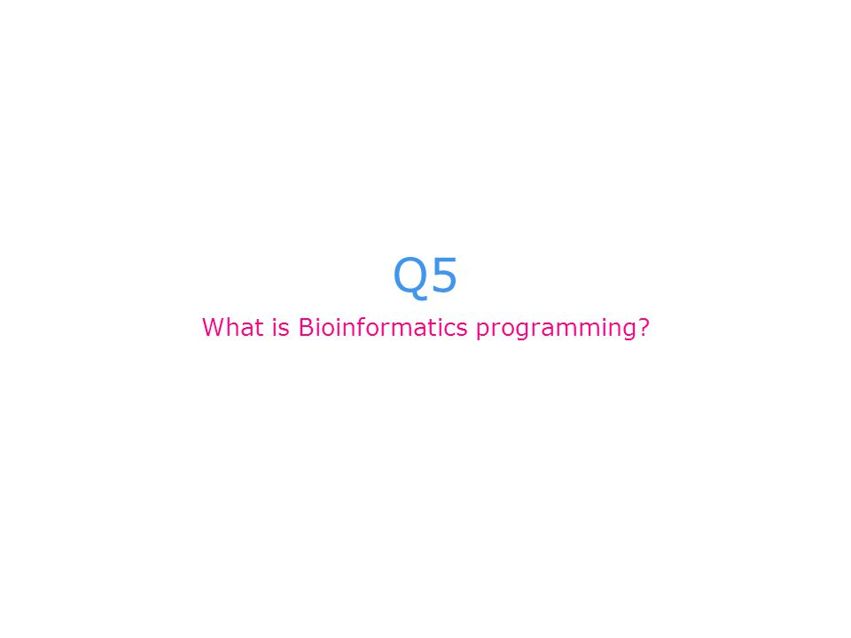 Q5 What is Bioinformatics programming?