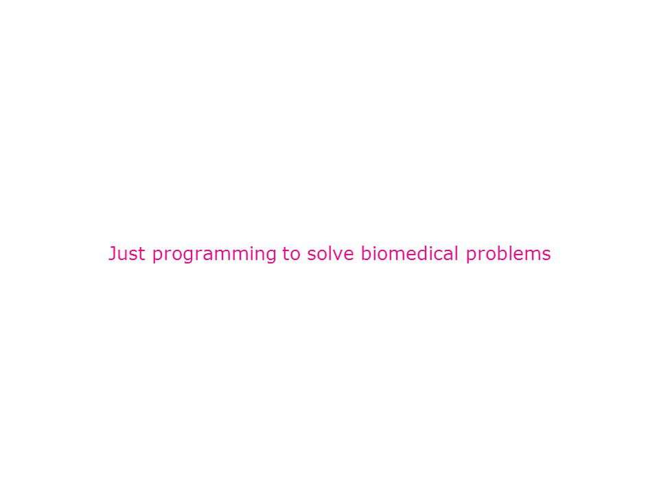 Just programming to solve biomedical problems