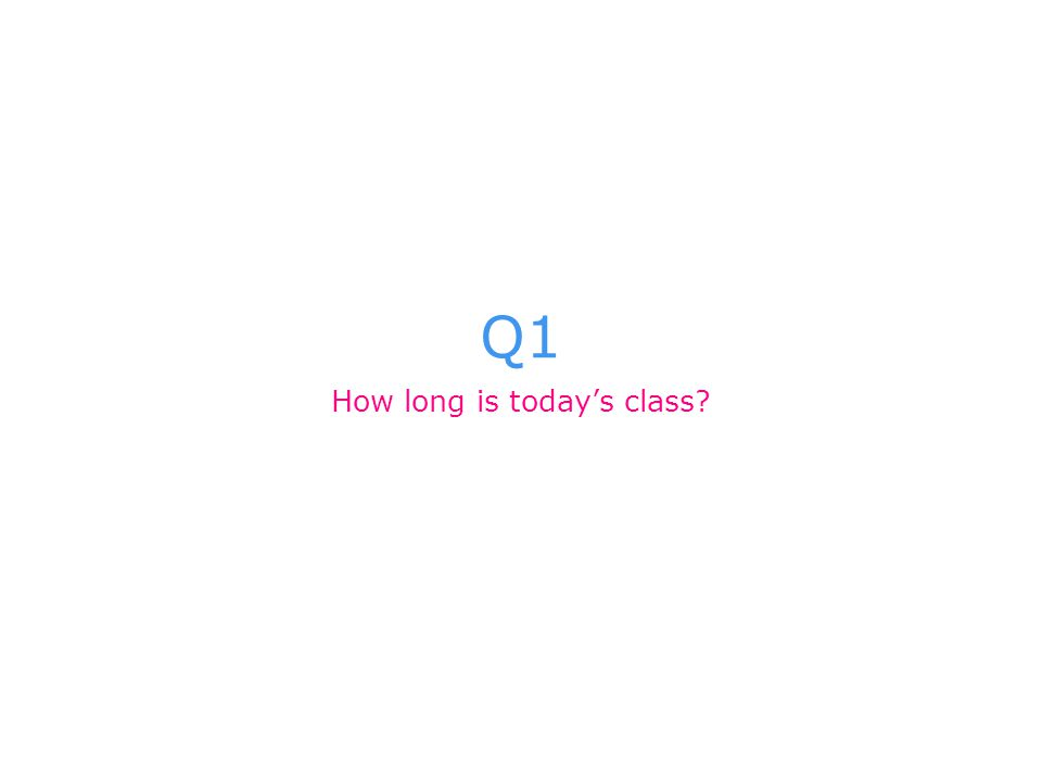 Q1 How long is today's class