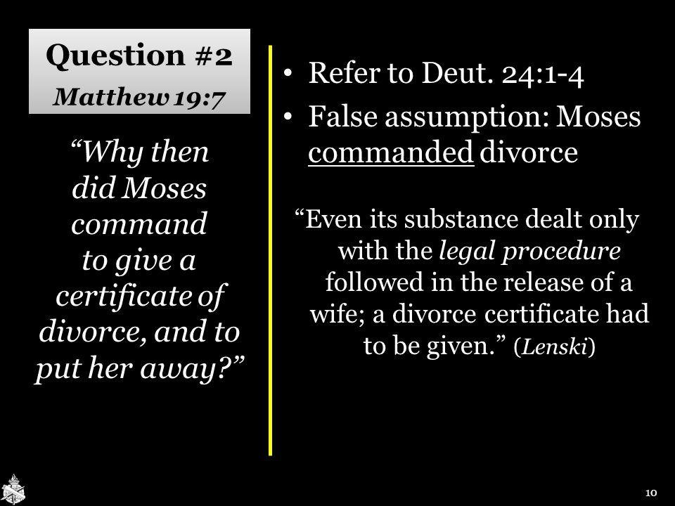 Question #2 Matthew 19:7 Refer to Deut. 24:1-4 Refer to Deut. 24:1-4 False assumption: Moses commanded divorce False assumption: Moses commanded divor