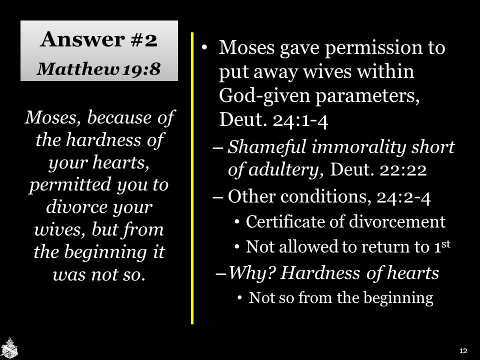 Answer #2 Matthew 19:8 Moses gave permission to put away wives within God-given parameters, Deut. 24:1-4 Moses gave permission to put away wives withi