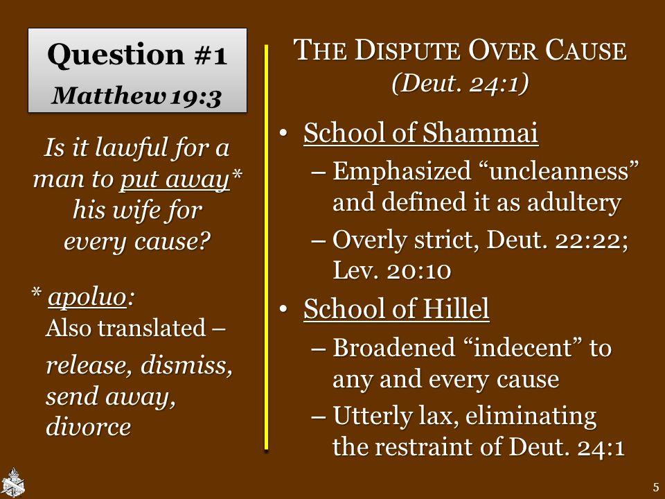 "Question #1 Matthew 19:3 T HE D ISPUTE O VER C AUSE (Deut. 24:1) School of Shammai School of Shammai – Emphasized ""uncleanness"" and defined it as adul"