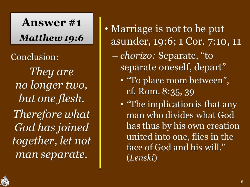 Answer #1 Matthew 19:6 Marriage is not to be put asunder, 19:6; 1 Cor.