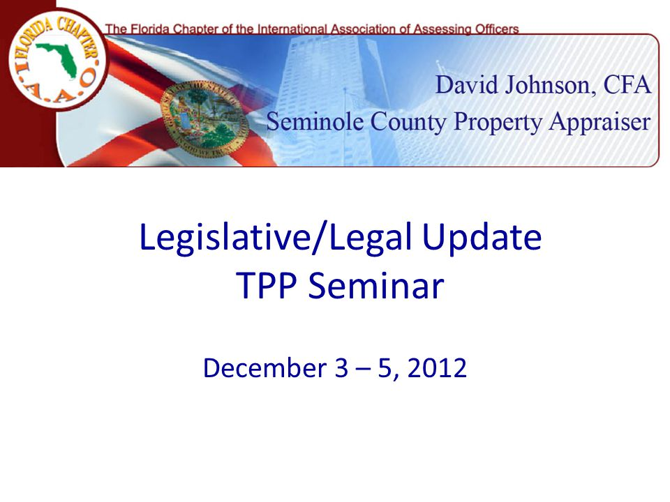 Legislative/Legal Update TPP Seminar December 3 – 5, 2012