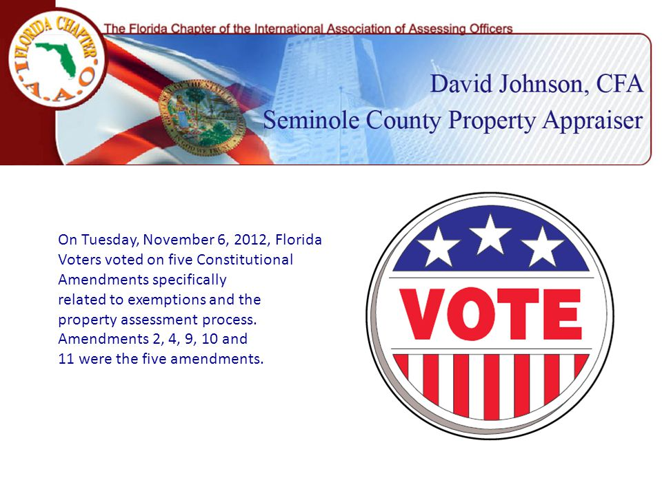 On Tuesday, November 6, 2012, Florida Voters voted on five Constitutional Amendments specifically related to exemptions and the property assessment process.