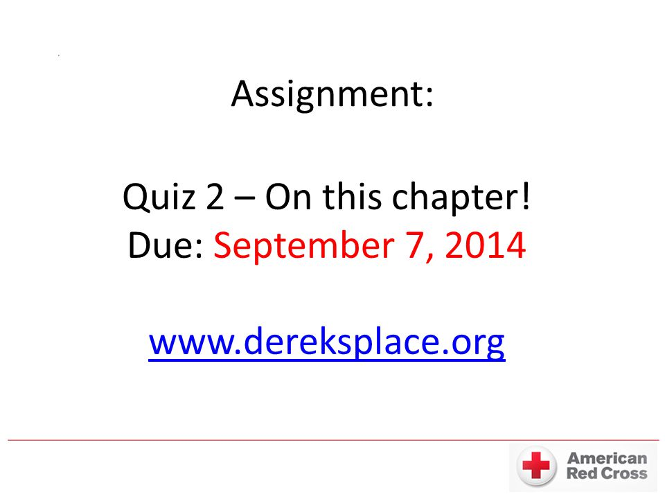 Assignment: Quiz 2 – On this chapter! Due: September 7, 2014 www.dereksplace.org