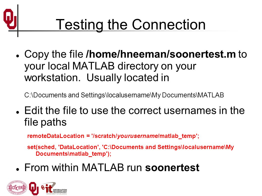 Testing the Connection Copy the file /home/hneeman/soonertest.m to your local MATLAB directory on your workstation.