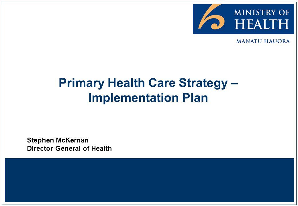 Primary Health Care Strategy – Implementation Plan Stephen McKernan Director General of Health
