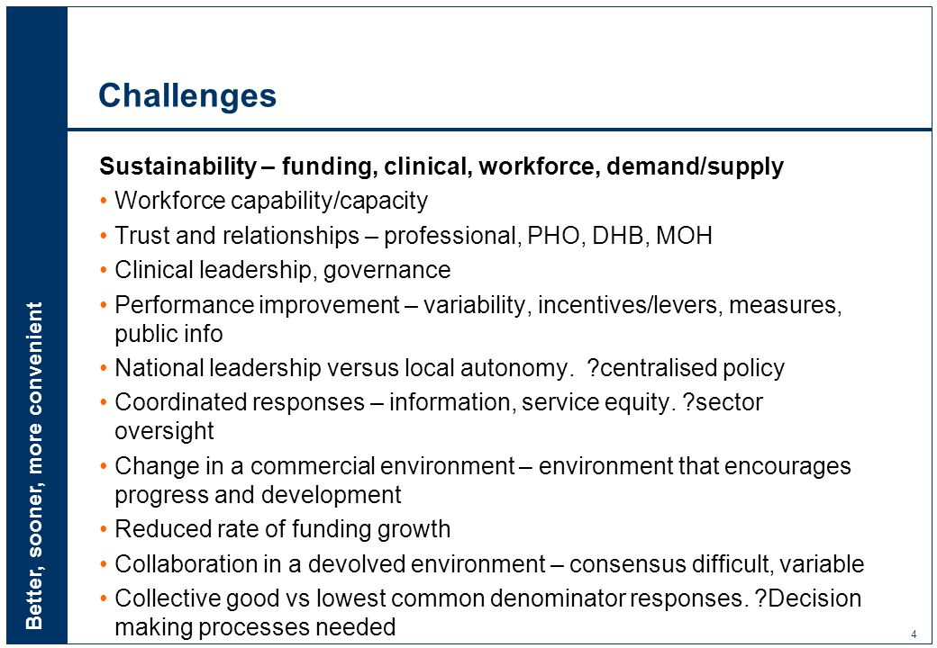 Better, sooner, more convenient 4 Challenges Sustainability – funding, clinical, workforce, demand/supply Workforce capability/capacity Trust and rela