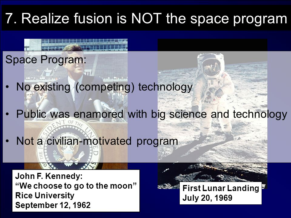 7. Realize fusion is NOT the space program First Lunar Landing July 20, 1969 John F.