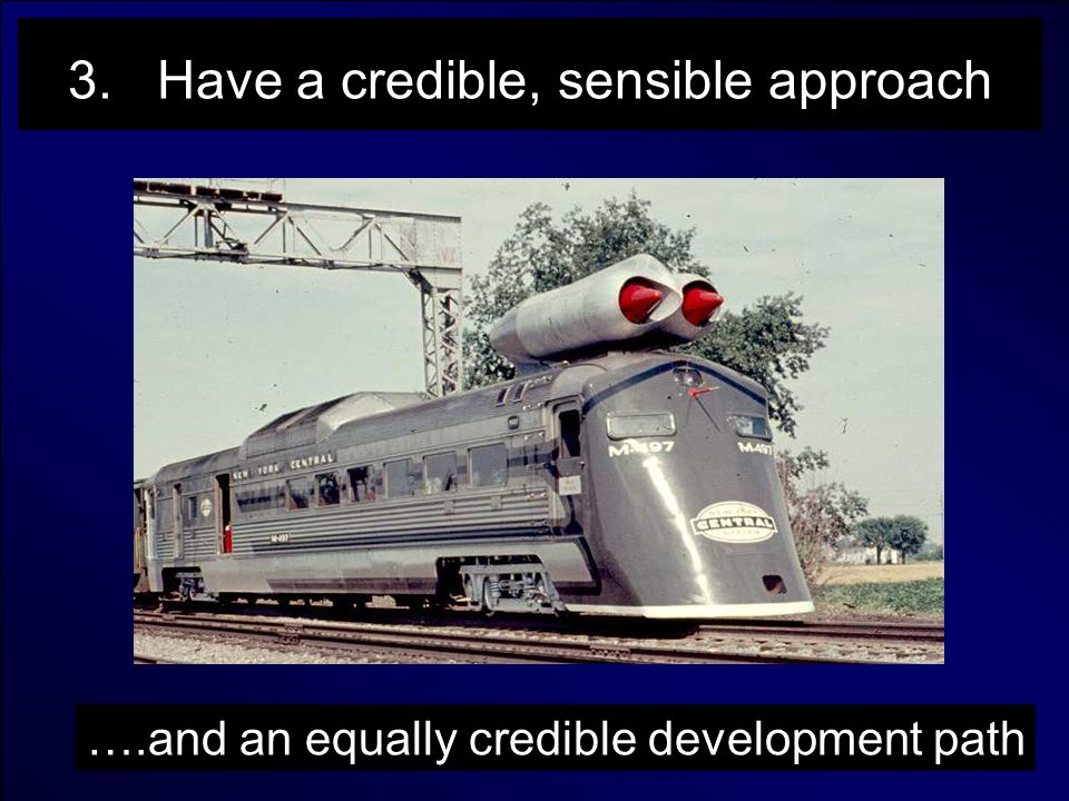 3. Have a credible, sensible approach ….and an equally credible development path