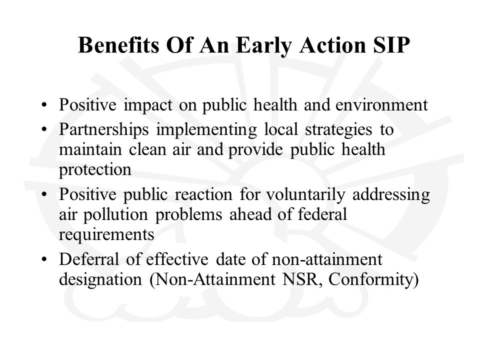 Benefits Of An Early Action SIP Positive impact on public health and environment Partnerships implementing local strategies to maintain clean air and
