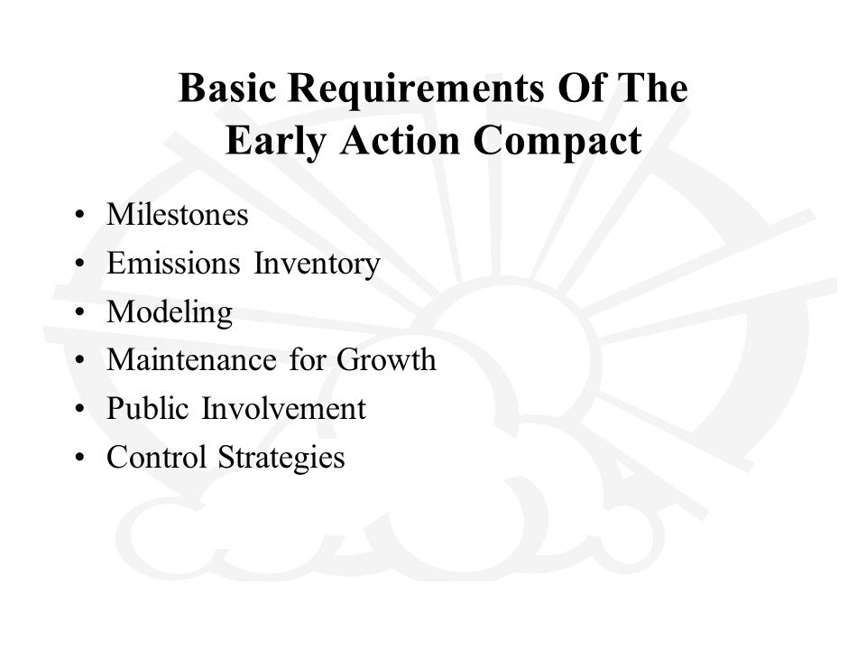 Basic Requirements Of The Early Action Compact Milestones Emissions Inventory Modeling Maintenance for Growth Public Involvement Control Strategies