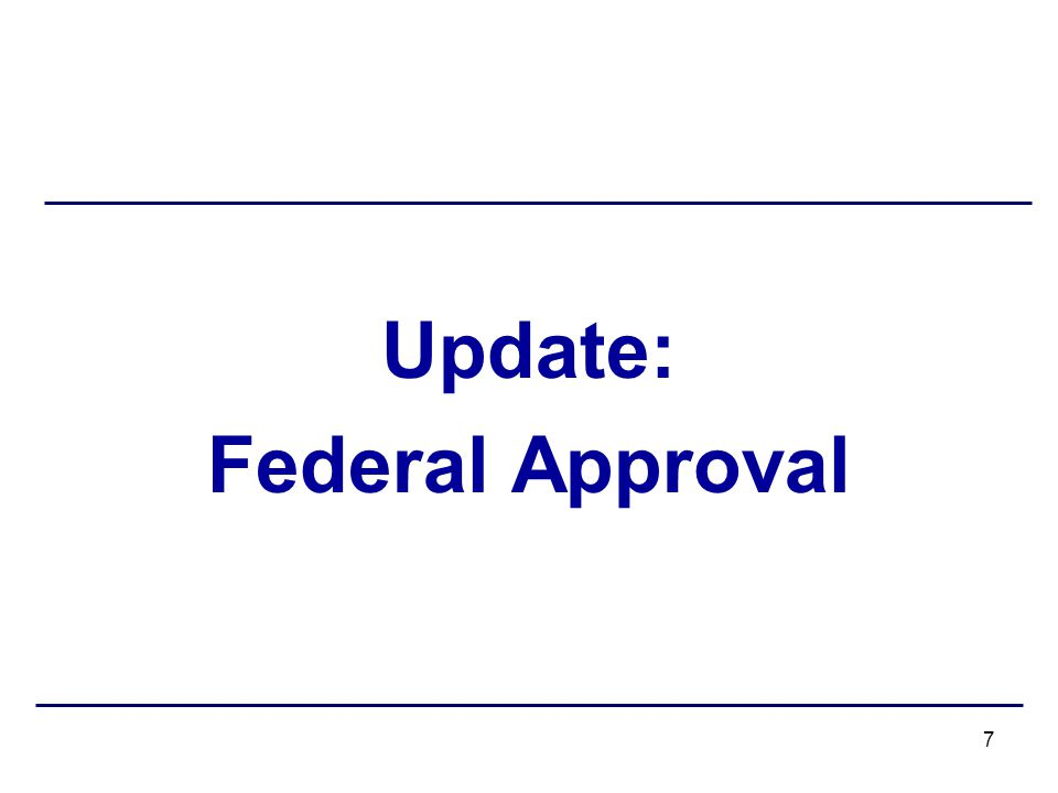 Update: Federal Approval 7