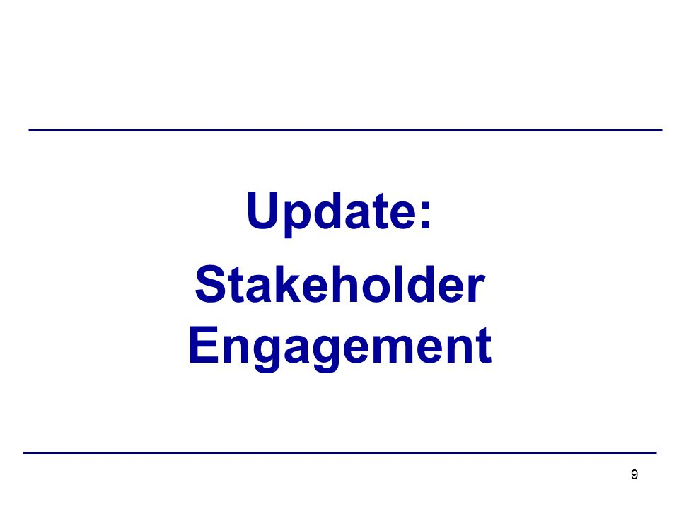 Update: Stakeholder Engagement 9