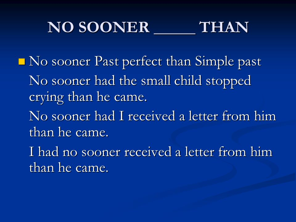 NO SOONER _____ THAN No sooner Past perfect than Simple past No sooner Past perfect than Simple past No sooner had the small child stopped crying than