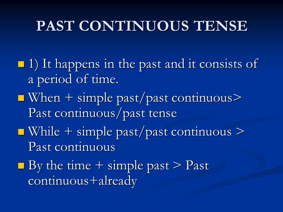 PAST CONTINUOUS TENSE 1) It happens in the past and it consists of a period of time. 1) It happens in the past and it consists of a period of time. Wh