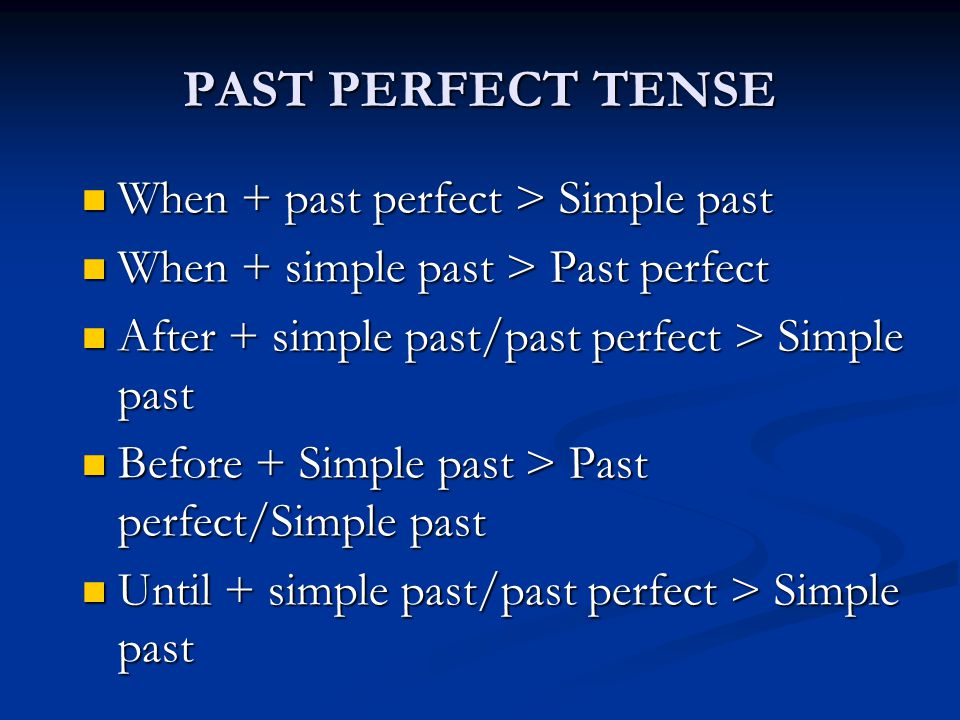 PAST PERFECT TENSE When + past perfect > Simple past When + past perfect > Simple past When + simple past > Past perfect When + simple past > Past per