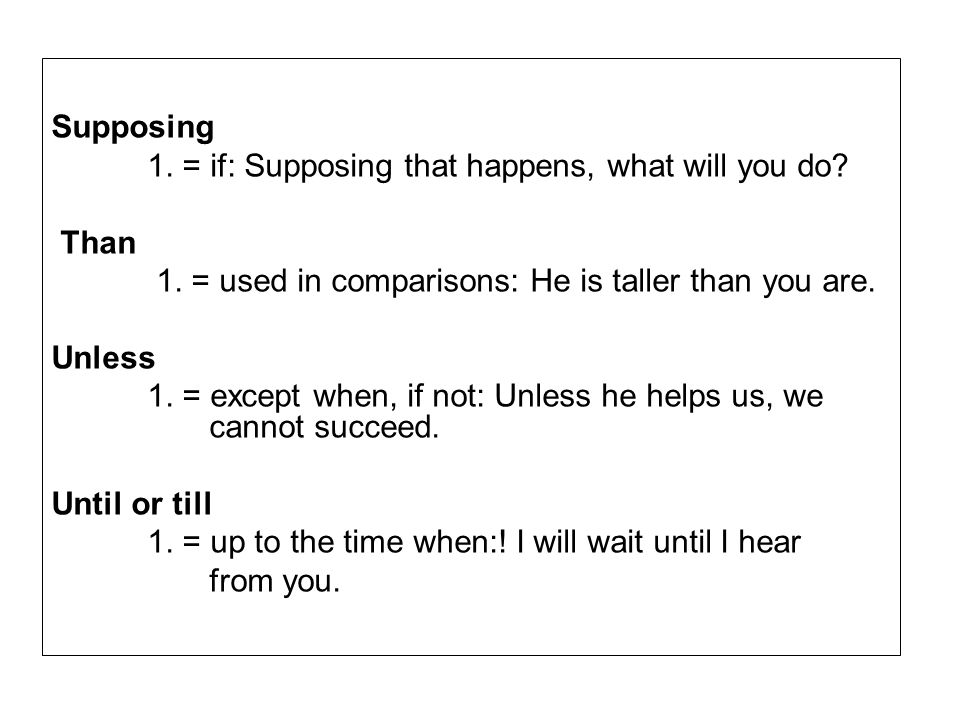 Supposing 1.= if: Supposing that happens, what will you do.