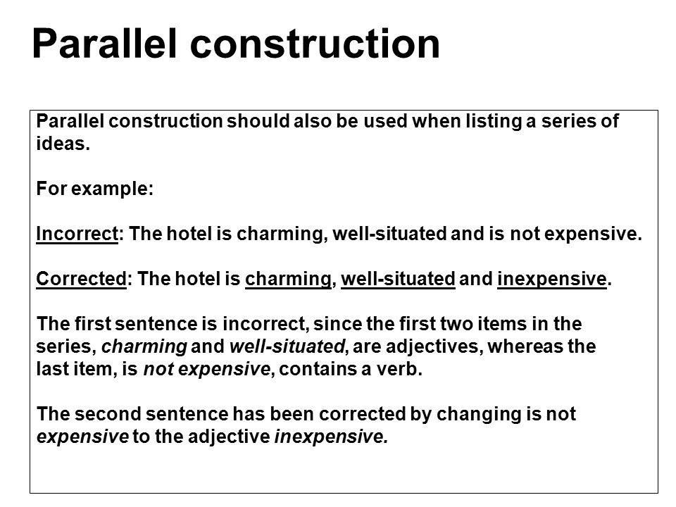 Parallel construction should also be used when listing a series of ideas.