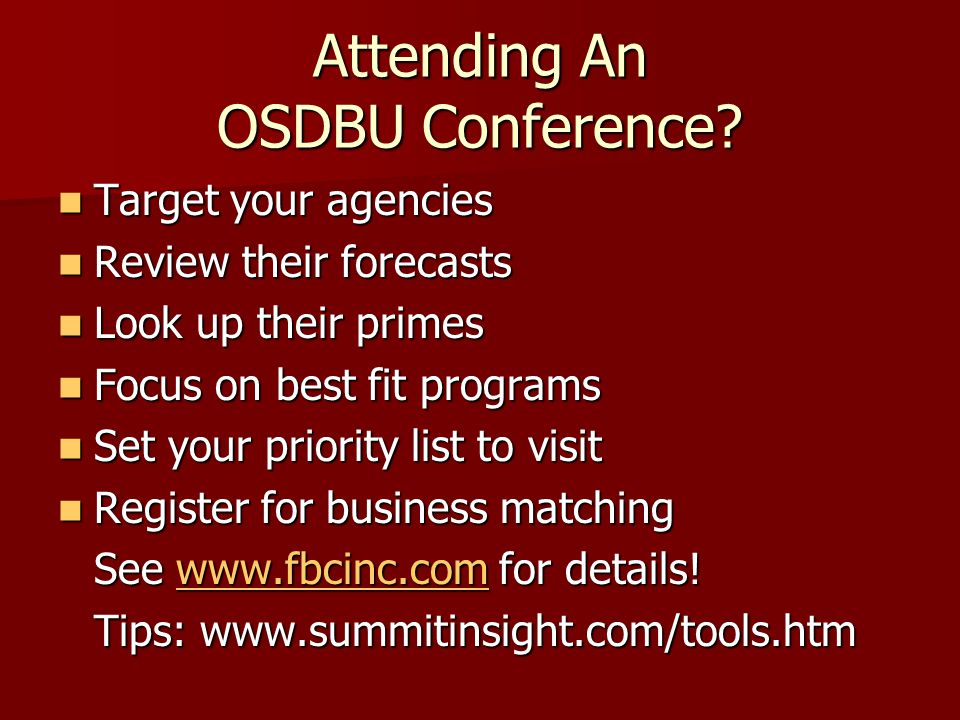 Attending An OSDBU Conference? Target your agencies Target your agencies Review their forecasts Review their forecasts Look up their primes Look up th