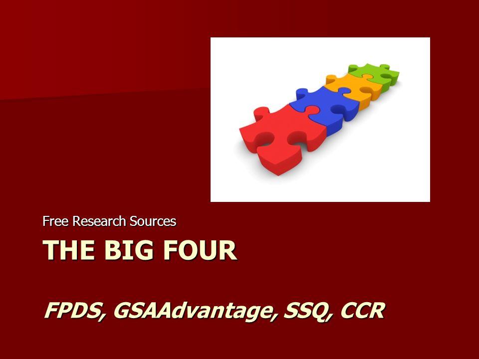 THE BIG FOUR FPDS, GSAAdvantage, SSQ, CCR Free Research Sources