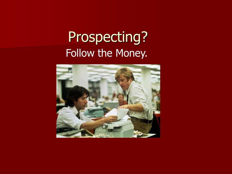 Prospecting? Follow the Money.