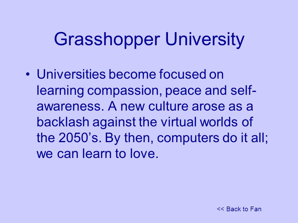 << Back to Fan Grasshopper University Universities become focused on learning compassion, peace and self- awareness.