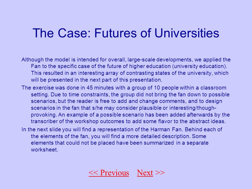 << Back to Fan The Case: Futures of Universities Although the model is intended for overall, large-scale developments, we applied the Fan to the specific case of the future of higher education (university education).