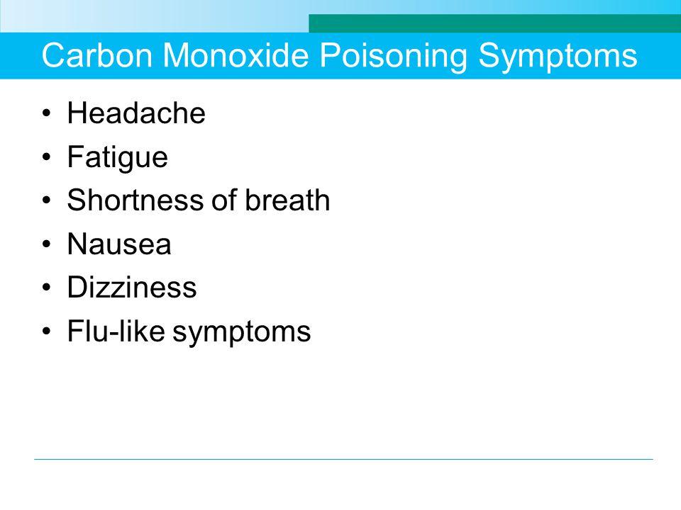Carbon Monoxide Poisoning Symptoms Headache Fatigue Shortness of breath Nausea Dizziness Flu-like symptoms