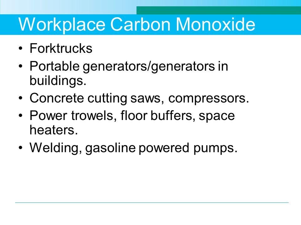 Workplace Carbon Monoxide Forktrucks Portable generators/generators in buildings.
