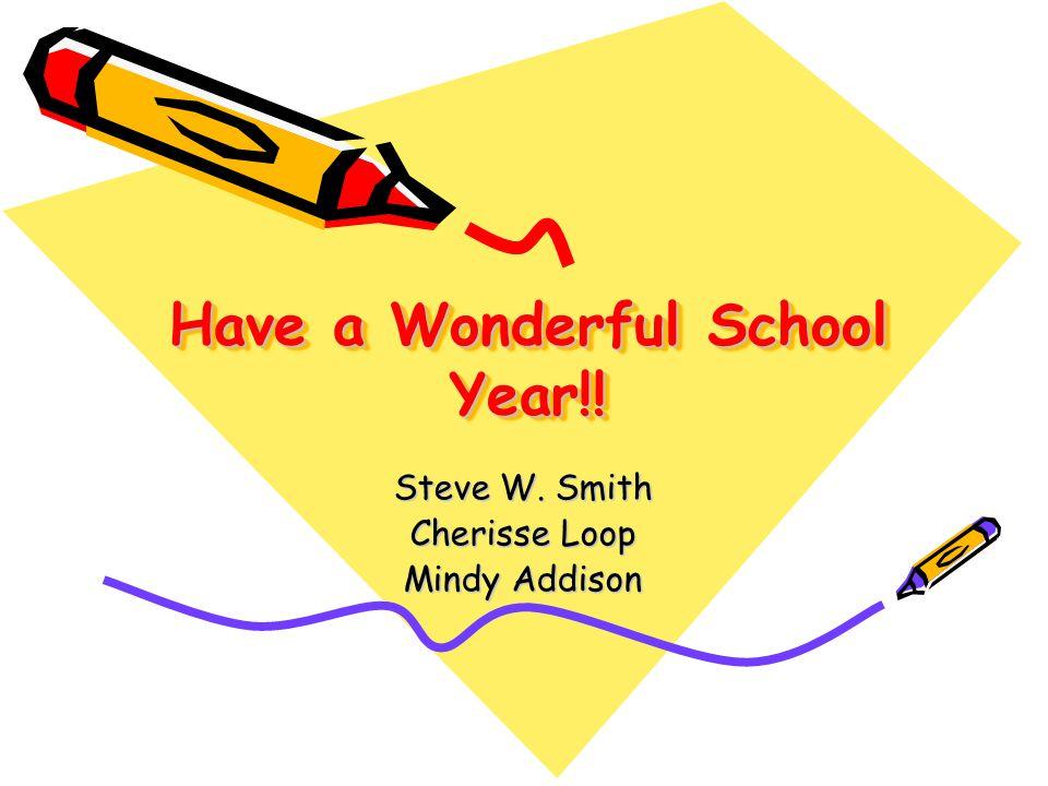 Have a Wonderful School Year!! Steve W. Smith Cherisse Loop Mindy Addison