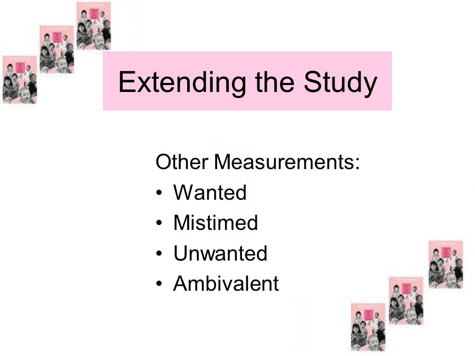 Extending the Study Other Measurements: Wanted Mistimed Unwanted Ambivalent