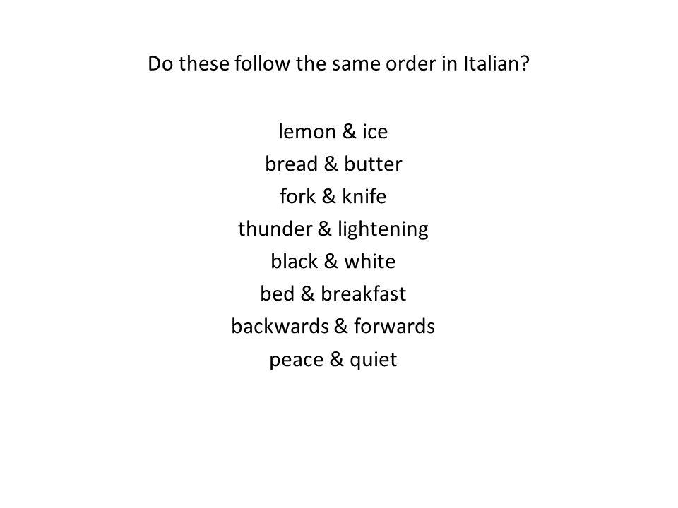 Do these follow the same order in Italian? lemon & ice bread & butter fork & knife thunder & lightening black & white bed & breakfast backwards & forw
