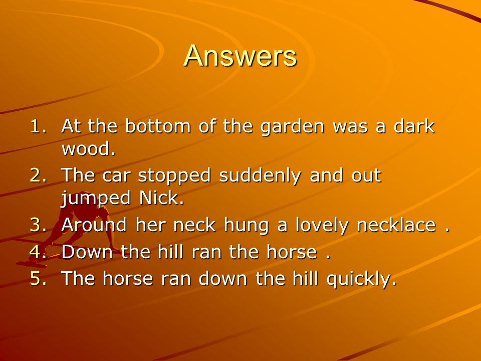 Answers 1.At the bottom of the garden was a dark wood.