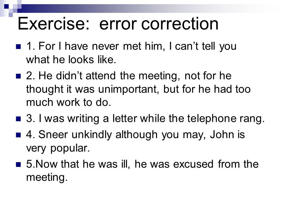 Exercise: error correction 1. For I have never met him, I can't tell you what he looks like.