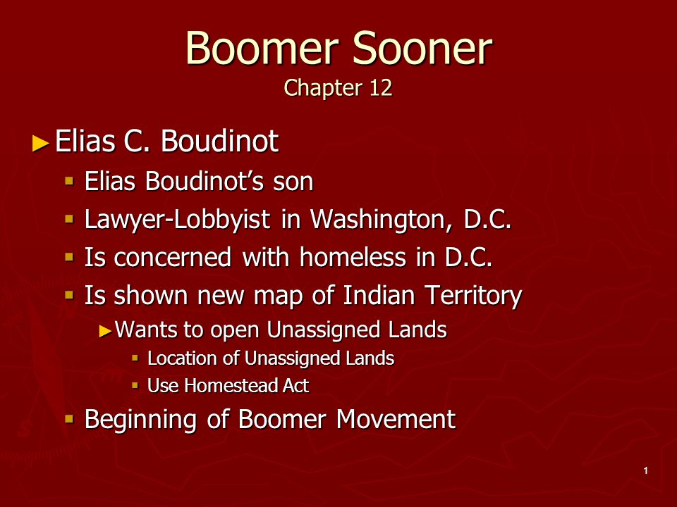 1 Boomer Sooner Chapter 12 ► Elias C. Boudinot  Elias Boudinot's son  Lawyer-Lobbyist in Washington, D.C.  Is concerned with homeless in D.C.  Is
