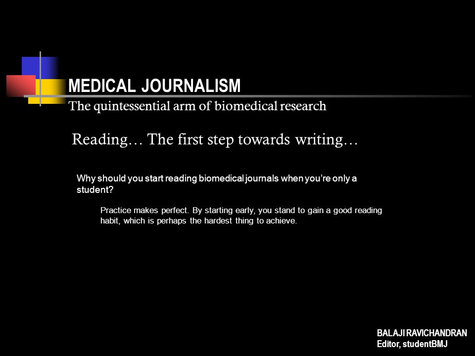 MEDICAL JOURNALISM The quintessential arm of biomedical research Why should you start reading biomedical journals when you're only a student? Practice