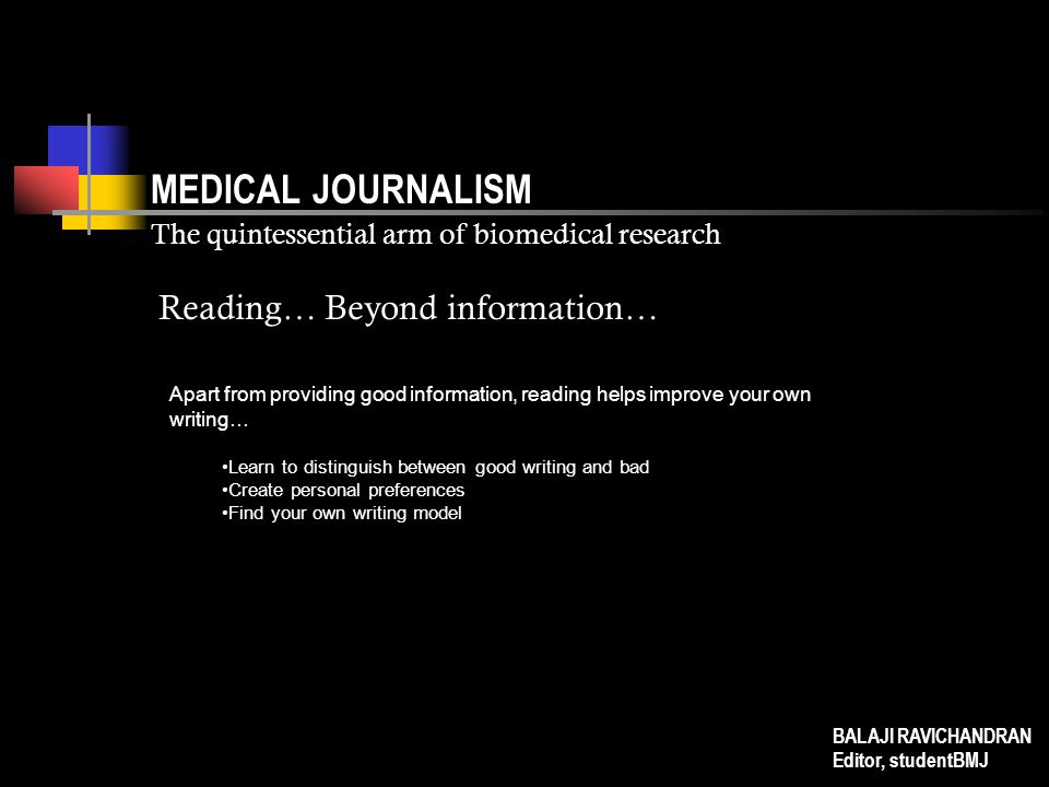 MEDICAL JOURNALISM The quintessential arm of biomedical research Apart from providing good information, reading helps improve your own writing… Learn