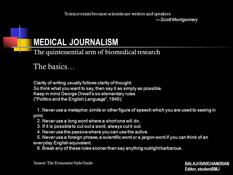 MEDICAL JOURNALISM The quintessential arm of biomedical research BALAJI RAVICHANDRAN Editor, studentBMJ Science exists because scientits are writers a