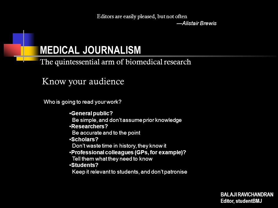 MEDICAL JOURNALISM The quintessential arm of biomedical research Editors are easily pleased, but not often —Alistair Brewis Who is going to read your