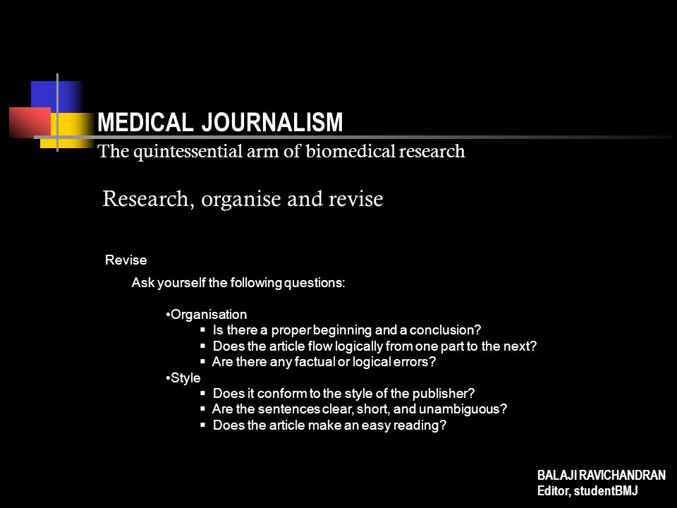 MEDICAL JOURNALISM The quintessential arm of biomedical research Revise Ask yourself the following questions: Organisation  Is there a proper beginni