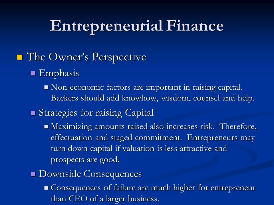 Entrepreneurial Finance The Owner's Perspective The Owner's Perspective Emphasis Emphasis Non-economic factors are important in raising capital. Backe