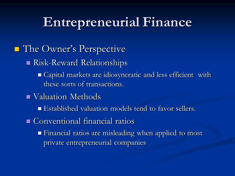 Entrepreneurial Finance The Owner's Perspective The Owner's Perspective Risk-Reward Relationships Risk-Reward Relationships Capital markets are idiosy