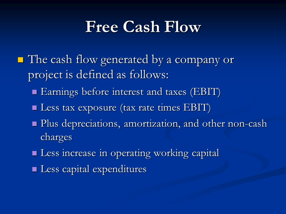 Free Cash Flow The cash flow generated by a company or project is defined as follows: The cash flow generated by a company or project is defined as fo