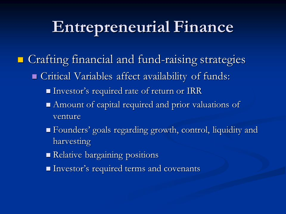 Entrepreneurial Finance Crafting financial and fund-raising strategies Crafting financial and fund-raising strategies Critical Variables affect availa