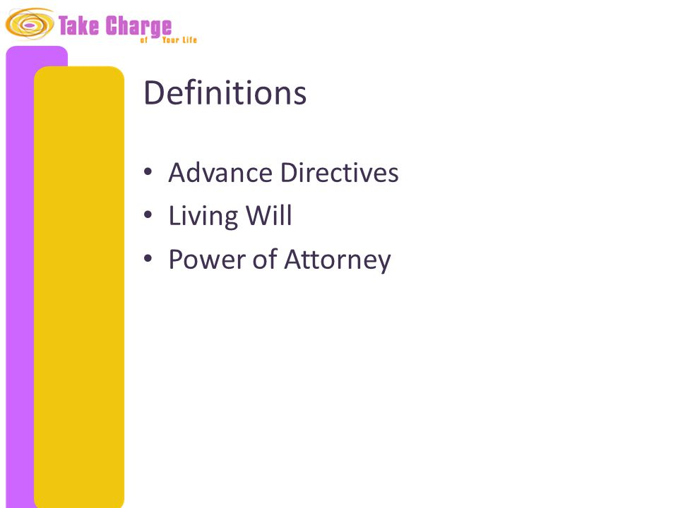 Definitions Advance Directives Living Will Power of Attorney