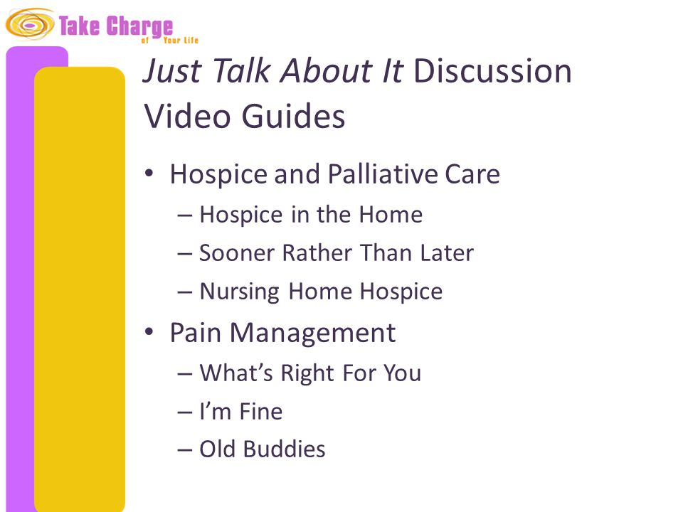 Just Talk About It Discussion Video Guides Hospice and Palliative Care – Hospice in the Home – Sooner Rather Than Later – Nursing Home Hospice Pain Ma